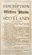 [Title page to:] A description of the Western Islands of Scotland. Containing a full account of their situation, extent, soils, product, harbours, ... With a new map of the whole, ... [1 of 1]