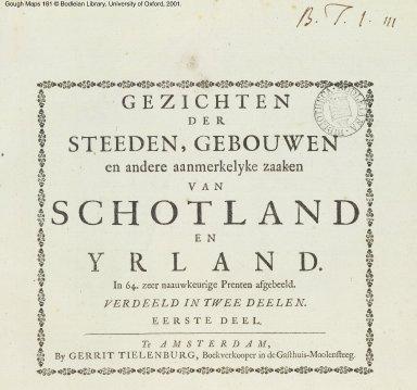 Gezichten der Steeden, Gebouwen en andere aanmerkelyke zaaken van Schotland en Yrland. Eerste deel. [1 of 1]